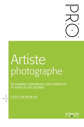 F.Gay Jacob Vial- Artiste photographe se former construire son portfolio et vivre de ses oeuvres