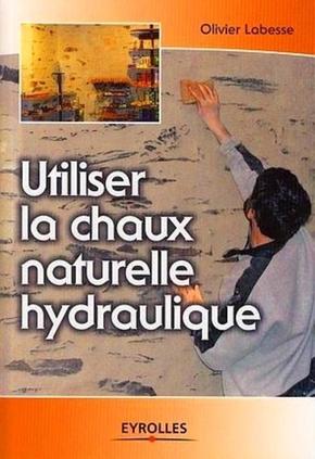 Olivier Labesse- Utiliser la chaux naturelle hydraulique