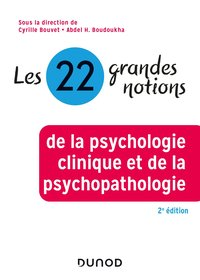 Les 22 grandes notions de la psychologie clinique et de la psychopathologie - 2e éd.