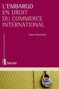 L'embargo en droit du commerce international