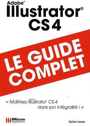 Adobe Illustrator CS4 - Le guide complet