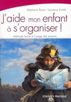 S.Bujon, L.Einfalt - J'aide mon enfant a s'organiser ! methode facile a l'usage des parents