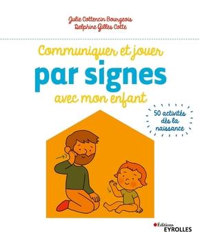 J.Cottencin Bourgeois, D.Gilles Cotte- Communiquer et jouer par signes avec mon enfant