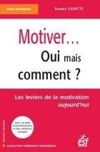 Motiver... Oui mais comment ?