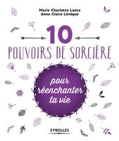 M.-C.Lanta, A.-C.Lévêque - 10 pouvoirs de sorcière pour réenchanter ta vie