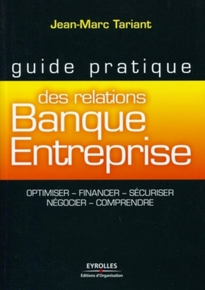 Jean-Marc Tariant- Guide pratique des relations banque-entreprise