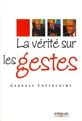Georges Chétochine- La vérité sur les gestes