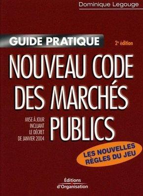 Dominique Legouge- Guide pratique du nouveau code des marchés publics