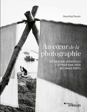 D.duChemin- Au coeur de la photographie