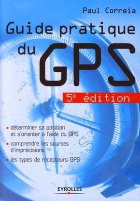 Paul Correia- Guide pratique du gps 5e edition determiner sa position et s'orienter a l'aide d